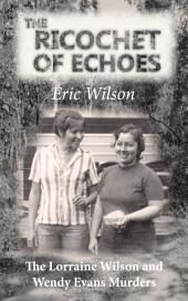 The Ricochet of Echoes: The Lorraine Wilson and Wendy Evans Murders
