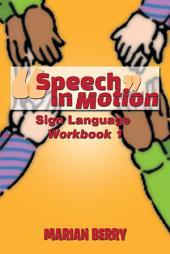 Speech In Motion: Sign Language Workbook 1