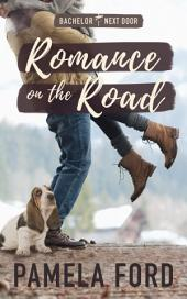 Romance on the Road: The Bachelor Next Door, book 4