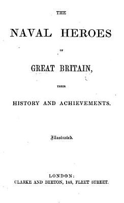 The Naval Heroes of Great Britain  Their History and Achievements PDF