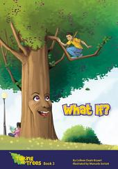 What if?: Book 3, Talking with Trees Series