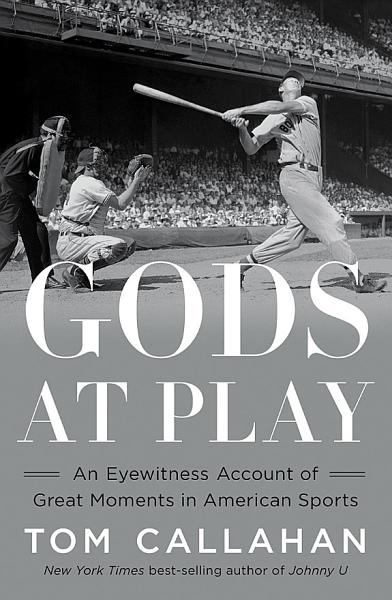 Download Gods at Play  An Eyewitness Account of Great Moments in American Sports Book