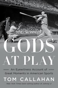 Gods at Play  An Eyewitness Account of Great Moments in American Sports Book