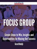 Focus Group - Simple Steps to Win, Insights and Opportunities for Maxing Out Success