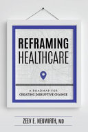 Reframing Healthcare  A Roadmap for Creating Disruptive Change
