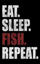 Eat. Sleep. Fish. Repeat