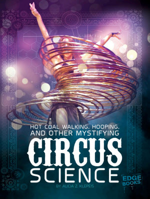 Hot Coal Walking  Hooping  and Other Mystifying Circus Science