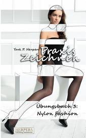 Praxis Zeichnen - Übungsbuch 3: Nylon Fashion