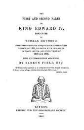 The First and Second Parts of King Edward IV.: Histories : Reprinted Form the Unique Black Letter First Edition of 1600, Collated with One Other in Black Letter, and with Those of 1619 and 1626