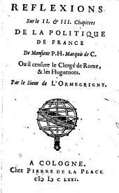 Reflexions sur le II. & III. chapitres de la Politique de France de Monsieur P.H., marquis de C., ou il censure le clergé de Rome, & les huguenots