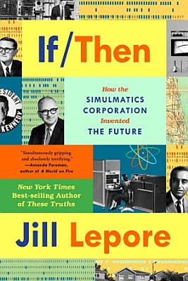 If Then  How Simulmatics Corporation Invented the Future