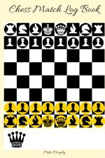 Chess Match Log Book: Record Moves, Write Analysis, And Draw Key Positions, Score Up To 50 Games Of Chess