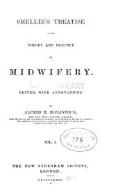 Smellie's Treatise on the Theory and Practice of Midwifery. Ed. with Annotations, by Alfred H. McClintock ...