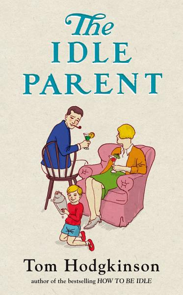 Download The Idle Parent Book