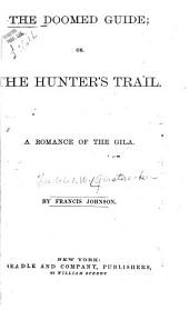The Doomed Guide; Or, The Hunter's Trail: A Romance of the Gila