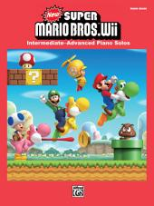 New Super Mario Bros. Wii for Piano: Intermediate-Advanced Sheet Music Piano Solos From the NintendoŒ¬ Video Game Collection