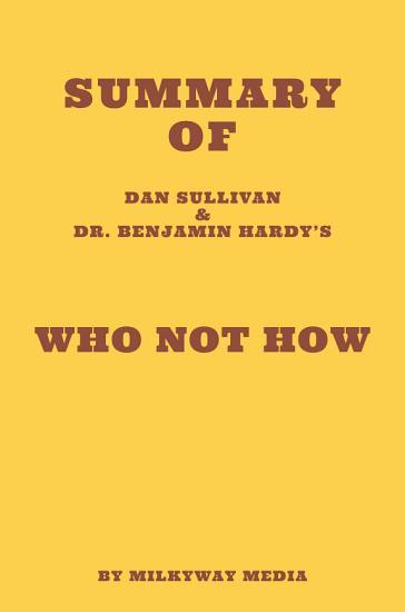 Summary of Dan Sullivan   Dr  Benjamin Hardy s Who Not How PDF