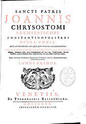 Sancti patris Joannis Chrysostomi ... Opera Omnia quae latine extant, vel quae ejus nomine circumferuntur