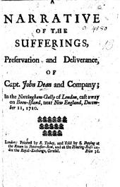 A Narrative of the Suffering, Preservation and Deliverance of Capt. John Dean and Company; in the Nottingham-Gally of London, cast away on Boon-Island, near New England, December 11, 1710. [With a postscript signed: Jasper Dean, John Dean, Miles Whitworth. Edited, and in part written, by Jasper Dean from the account by John Dean.]