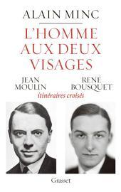L'homme aux deux visages: Jean Moulin, René Bousquet : itinéraires croisés