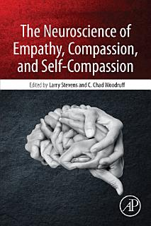 The Neuroscience of Empathy  Compassion  and Self Compassion Book