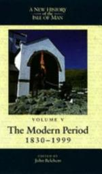 A New History of the Isle of Man: The modern period 1830-1999