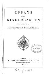 Essays on the kindergarten, a selection of lects. read before the London Froebel society