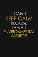 I Can t Keep Calm Because I Am An Environmental Auditor
