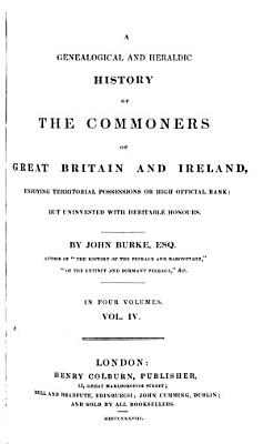 A Genealogical and Heraldic History of the Commoners of Great Britain and Ireland Enjoying Territorial Possessions Or High Official Rank PDF