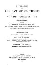 A Treatise on the Law of Copyholds and Customary Tenures of Land: With an Appendix Containing the Copyhold Acts of 1852, 1858, 1887, the Principle Forms Used by the Board of Agriculture, Precedents of Assurances, and Forms