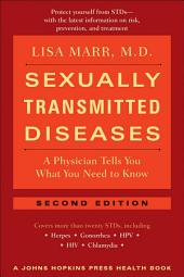 Sexually Transmitted Diseases: A Physician Tells You What You Need to Know, Edition 2