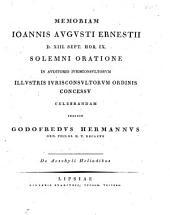Memoriam Ioannis Augusti Ernestii D. XIII. Sept. Hor. IX. Solemni oratione in auditorio iurisconsultorum illustris iurisconsultorum ordinis concessu celebrandam