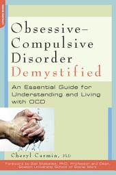 Obsessive-Compulsive Disorder Demystified: An Essential Guide for Understanding and Living with OCD