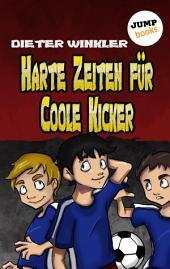 Harte Zeiten für Coole Kicker -: Band 2