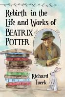 Rebirth in the Life and Works of Beatrix Potter PDF