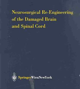 Neurosurgical Re Engineering of the Damaged Brain and Spinal Cord Book