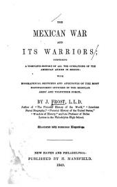 The Mexican War and Its Warriors: Comprising a Complete History of All the Operations of the American Armies in Mexico