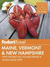 Fodor's Maine, Vermont & New Hampshire: with the Best Fall Foliage Drives & Scenic Road Trips