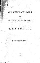 Observations on National Establishments in Religion in General, and on the Establishment of Christianity in Particular. Together with Some Occasional Remarks on the Conduct and Behaviour of the Teachers of It. In a Letter to the Author of An Essay on Establishments in Religion