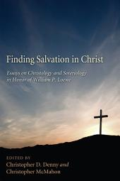 Finding Salvation in Christ: Essays on Christology and Soteriology in Honor of William P. Loewe