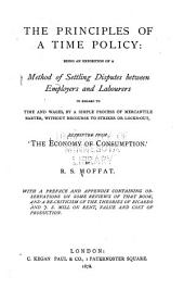 The Principles of a Time Policy: Being an Exposition of a Method of Settling Disputes Between Employers and Labourers in Regard to Time and Wages, by a Simple Process of Mercantile Barter, Without Recourse to Strikes Or Locks-out