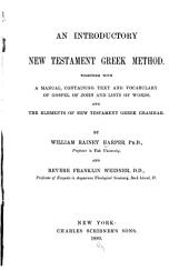 An Introductory New Testament Greek Method: Together with a Manual, Containing Text and Vocabulary of Gospel of John and Lists of Words, and the Elements of New Testament Greek Grammar