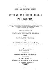 A School Compendium of Natural and Experimental Philosophy, Embracing the Elementary Principles of Mechanics, Hydrostatics, Hydraulics, Pneumatics, Acoustics, Pyronomics, Optics, Electricity, Galvanism, Magnetism, Electro-magnetism, Magneto-electricity, and Astronomy: Containing Also a Description of the Steam and Locomotive Engines, and of the Electro-magnetic Telegraph