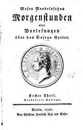 Moses Mendelssohns Morgenstunden: oder, Vorlesungen u̇ber das daseyn Gottes
