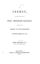 A sermon [on 2 Sam. i. 26] occasioned by the death of Prof. E. Kellogg, delivered in the Church in Williamstown