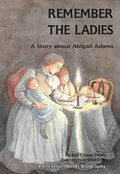 Remember the Ladies: A Story about Abigail Adams