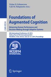 Foundations of Augmented Cognition. Advancing Human Performance and Decision-Making through Adaptive Systems: 8th International Conference, AC 2014, Held as Part of HCI International 2014, Heraklion, Crete, Greece, June 22-27, 2014, Proceedings