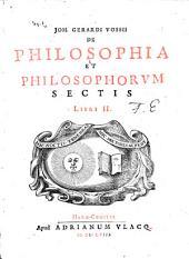 I[¬oann.] G. Vossii De philosophia et philosophorum sectis: libri II