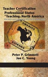 Teacher Certification and the Professional Status of Teaching in North America: The New Battleground for Public Education