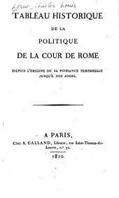 Tableau historique de la politique de la Cour de Rome: depuis l'origine de sa puissance temporelle jusqu'à nos jours
